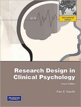 Research Design in Clinical Psychology. Alan E. Kazdin