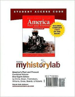 MyHistoryLab with Pearson eText Student Access Code Card for America Past and Present, Brief Ed., Combined Volume (standalone)