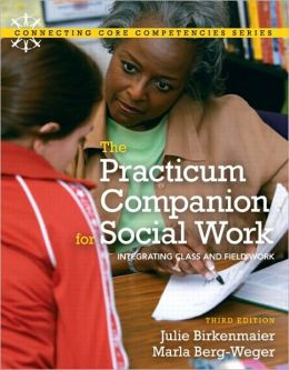 Practicum Companion for Social Work: The Integrating Class and Fieldwork