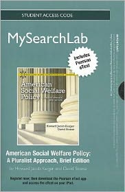 MySearchLab with Pearson eText -- Standalone Access Card -- for American Social Welfare Policy: A Pluralist Approach, Brief Edition