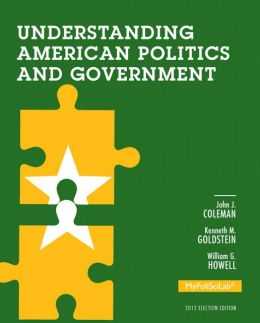 Understanding American Politics and Government, 2012 Election Edition