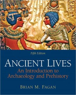 Ancient Lives: An Introduction to Archaeology and Prehistory Plus MySearchLab with eText
