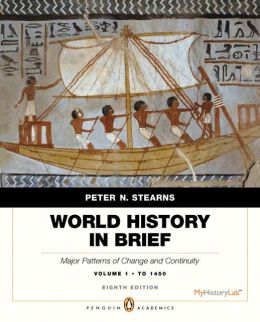 World History in Brief: Major Patterns of Change and Continuity, to 1450, Volume 1, Penguin Academic Edition Plus NEW MyHistoryLab with eText -- Access Card Package