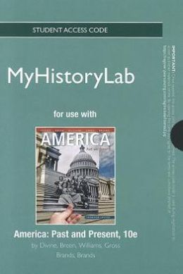 NEW MyHistoryLab -- Standalone Access Card -- for America: Past and Present, Combined Volume