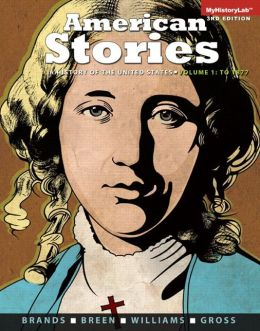 American Stories: A History of the United States, Volume 1 Plus NEW MyHistoryLab with Pearson eText -- Access Card Package