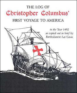 The Log of Christopher Columbus' First Voyage to America: In the Year 1492, As Copied Out in Brief by Bartholomew Las Casas