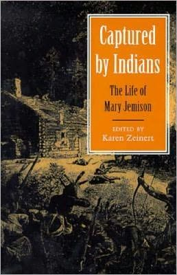 Captured by Indians: The Life of Mary Jemison