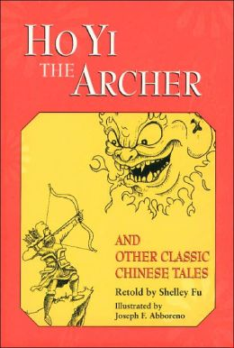 Ho Yi the Archer and Other Classic Chinese Tales Shelley Fu and Joseph F. Abboreno