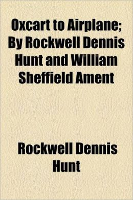Oxcart to Airplane; By Rockwell Dennis Hunt and William Sheffield Ament