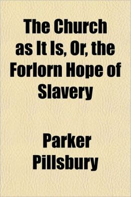 The Church as It Is, Or, the Forlorn Hope of Slavery