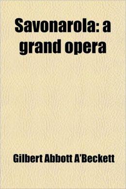 Savonarola; A Grand Opera