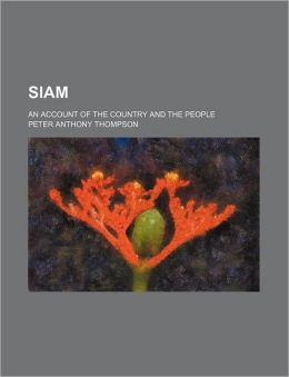 Siam (Volume 16); An Account Of The Country And The People