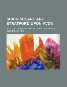 Shakespeare And Stratford-Upon-Avon; With A Record Of The Tercentenary Celebration