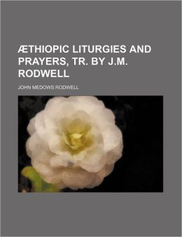Thiopic Liturgies and Prayers, Tr. by J.M. Rodwell