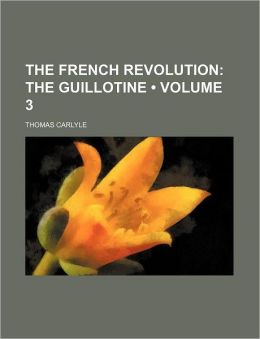 The French Revolution (Volume 3); The Guillotine