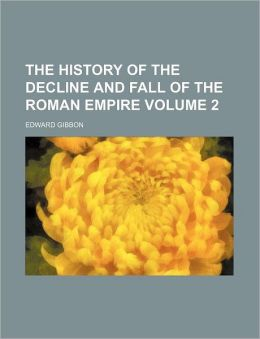 The History Of The Decline And Fall Of The Roman Empire (V. 2)