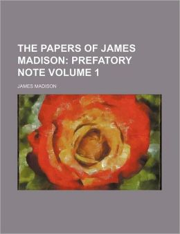 The Papers Of James Madison (Volume 1); Prefatory Note