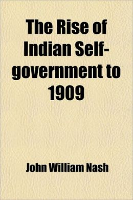 The Rise of Indian Self-Government to 1909