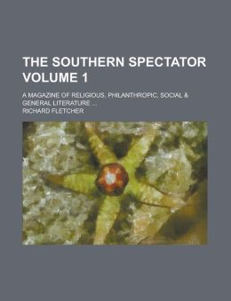 The Southern Spectator (Volume 1); A Magazine of Religious, Philanthropic, Social & General Literature