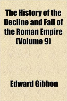 The History Of The Decline And Fall Of The Roman Empire (Volume 9)