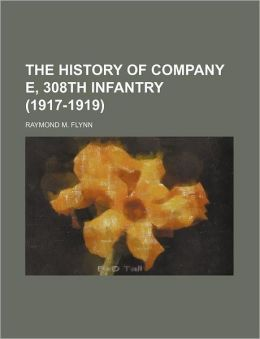 The History of Company E, 308th Infantry (1917-1919)