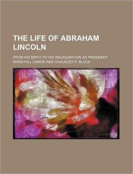The Life of Abraham Lincoln (Volume 2); From His Birth to His Inauguration as President