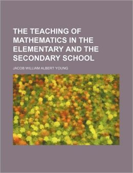 The Teaching of Mathematics in the Elementary and the Secondary School