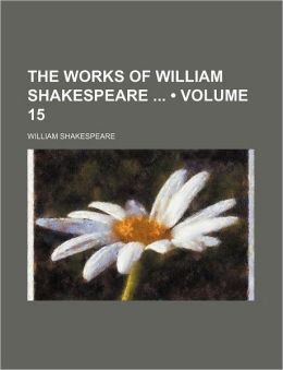 The Works Of William Shakespeare (Volume 15)