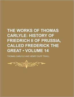 The Works of Thomas Carlyle (Volume 14); History of Friedrich II of Prussia, Called Frederick the Great