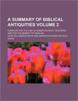 A Summary of Biblical Antiquities Volume 2; Compiled for the Use of Sunday-School Teachers, and for the Benefit of Families
