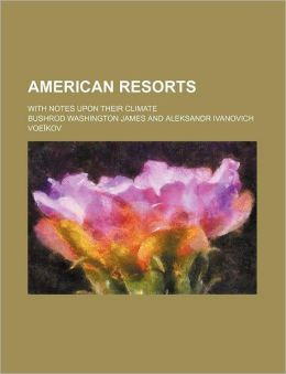 American Resorts; With Notes Upon Their Climate
