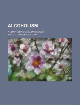 Alcoholism; A Chapter in Social Pathology