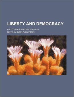 Liberty and Democracy; And Other Essays in War-Time