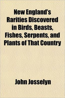 New England's Rarities Discovered in Birds, Beasts, Fishes, Serpents, and Plants of That Country