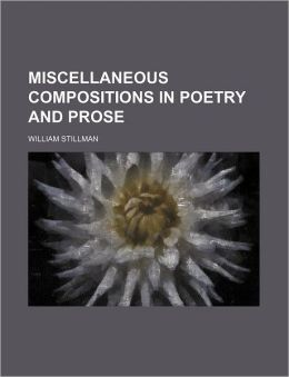 Miscellaneous Compositions in Poetry and Prose