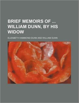 Brief Memoirs Of ... William Dunn, By His Widow