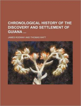 Chronological History Of The Discovery And Settlement Of Guiana