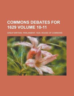 Commons Debates for 1629 (Volume 10-11)