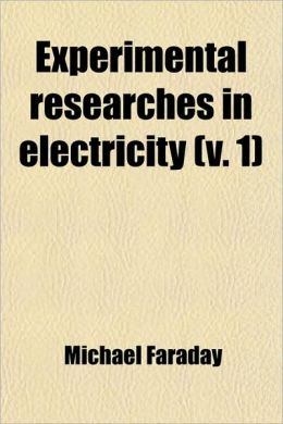 Experimental Researches in Electricity (V. 1)