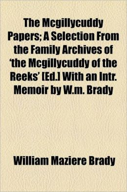 The McGillycuddy Papers; A Selection from the Family Archives of 'The McGillycuddy of the Reeks' [Ed.] with an Intr. Memoir by W.M. Brady