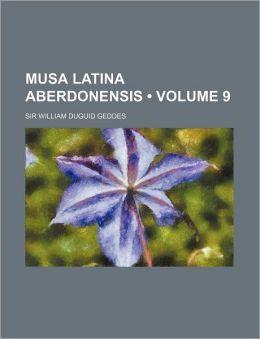 Musa Latina Aberdonensis (Volume 9)