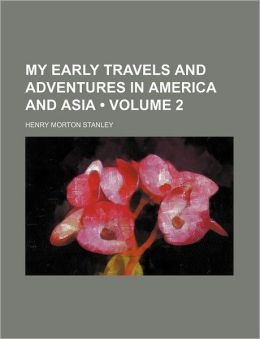 My Early Travels And Adventures In America And Asia (Volume 2)
