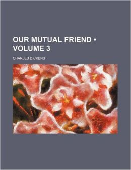 Our Mutual Friend (Volume 3)