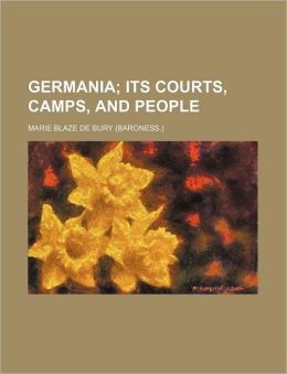 Germania; Its Courts, Camps, And People
