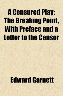 A Censured Play; The Breaking Point, with Preface and a Letter to the Censor