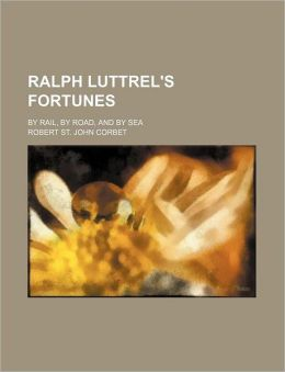 Ralph Luttrel's Fortunes; By Rail, by Road, and by Sea