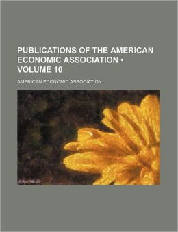 Publications Of The American Economic Association (Volume 10)