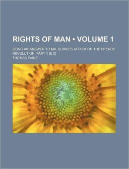 Rights Of Man (Volume 1); Being An Answer To Mr. Burke's Attack On The French Revolution. Part 1 [& 2]