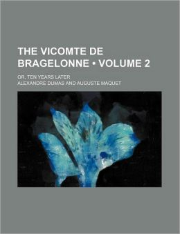 The Vicomte De Bragelonne (Volume 2); Or, Ten Years Later