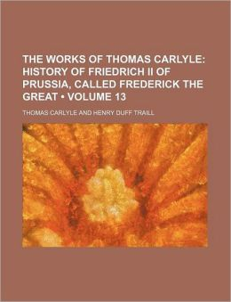 The Works of Thomas Carlyle (Volume 13); History of Friedrich II of Prussia, Called Frederick the Great